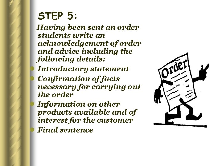 STEP 5: Having been sent an order students write an acknowledgement of order and