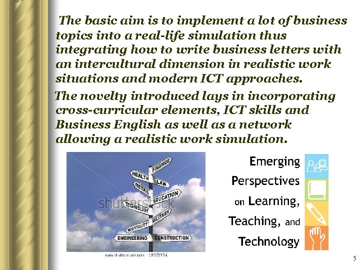 The basic aim is to implement a lot of business topics into a real-life