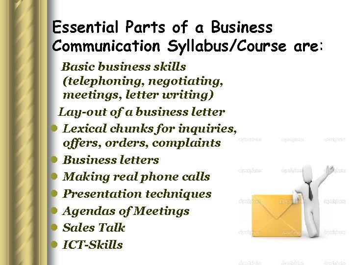 Essential Parts of a Business Communication Syllabus/Course are: Basic business skills (telephoning, negotiating, meetings,