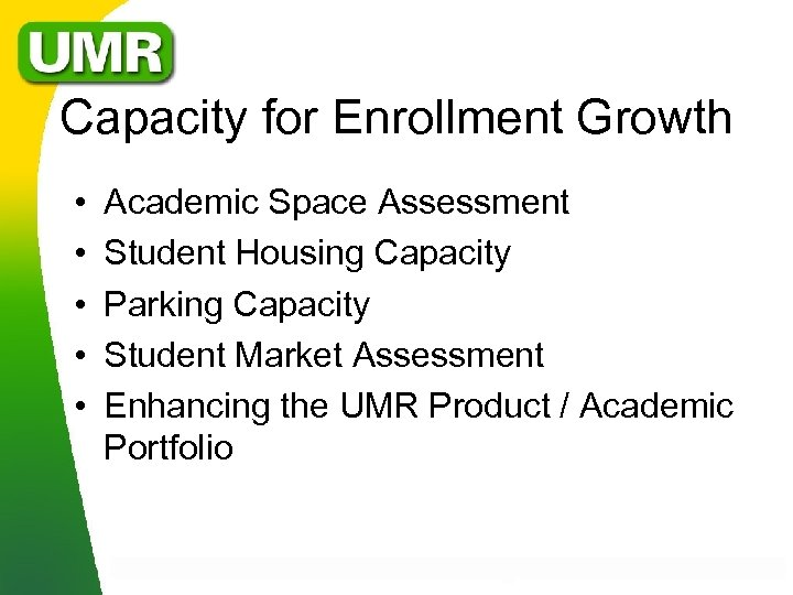 Capacity for Enrollment Growth • • • Academic Space Assessment Student Housing Capacity Parking