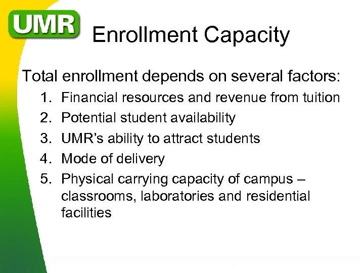 Enrollment Capacity Total enrollment depends on several factors: 1. 2. 3. 4. 5.