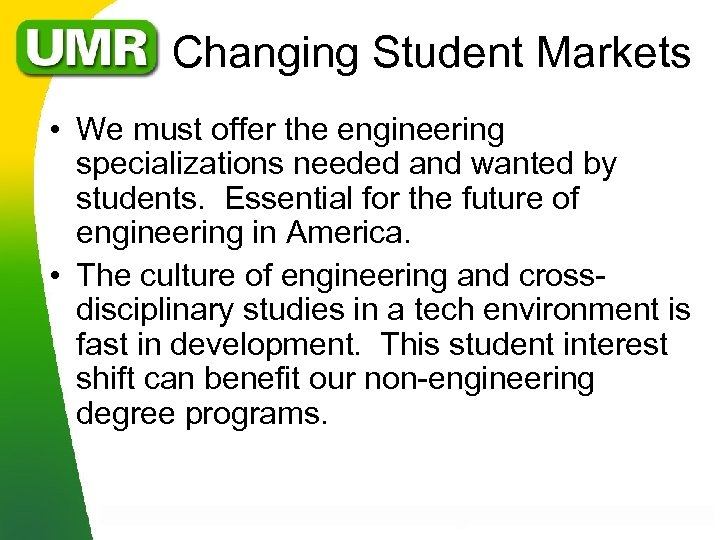 Changing Student Markets • We must offer the engineering specializations needed and wanted by