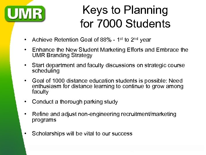Keys to Planning for 7000 Students • Achieve Retention Goal of 88% - 1