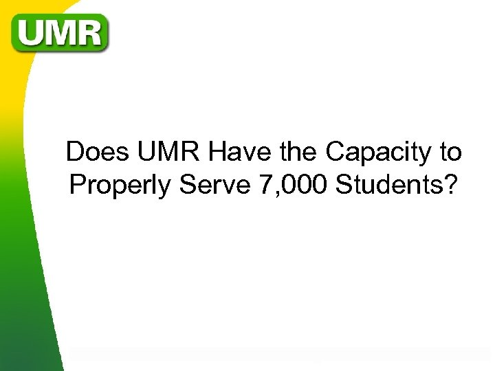 Does UMR Have the Capacity to Properly Serve 7, 000 Students?