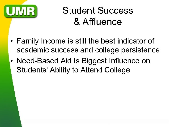 Student Success & Affluence • Family Income is still the best indicator of academic
