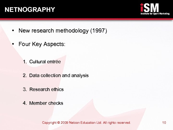 NETNOGRAPHY • New research methodology (1997) • Four Key Aspects: 1. Cultural entrée 2.