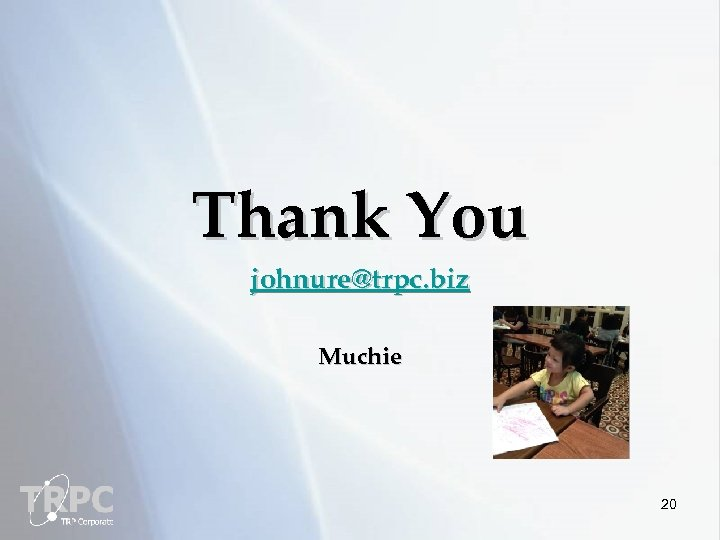 Thank You johnure@trpc. biz Muchie 20