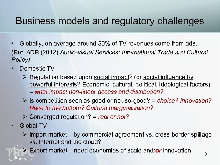 Business models and regulatory challenges • Globally, on average around 50% of TV revenues