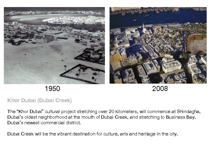 """1950 2008 Khor Dubai (Dubai Creek) The """"Khor Dubai"""" cultural project stretching over 20"""