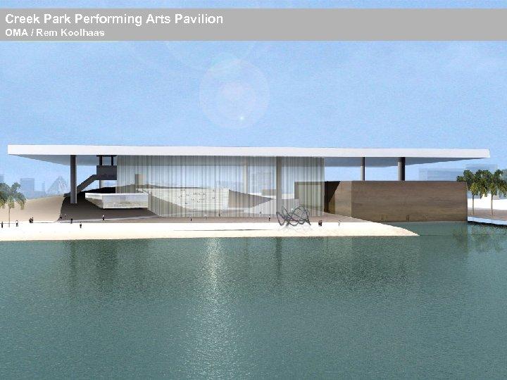 Creek Park Performing Arts Pavilion OMA / Rem Koolhaas