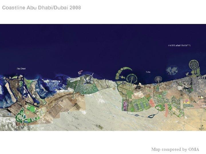 Coastline Abu Dhabi/Dubai 2008 Map composed by OMA