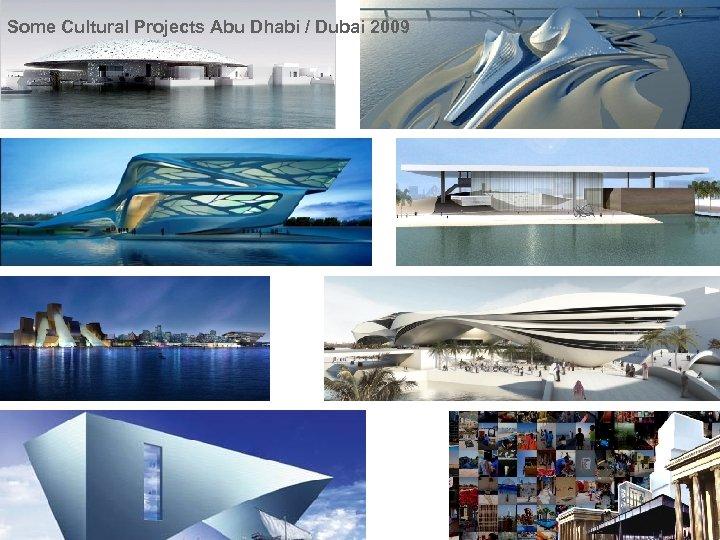 Some Cultural Projects Abu Dhabi / Dubai 2009