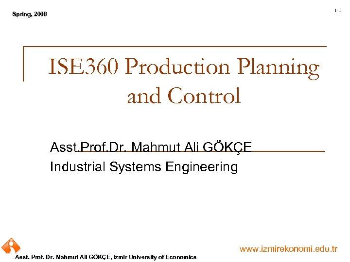 1 -1 Spring, 2008 Spring, ISE 360 Production Planning and Control Asst. Prof. Dr.