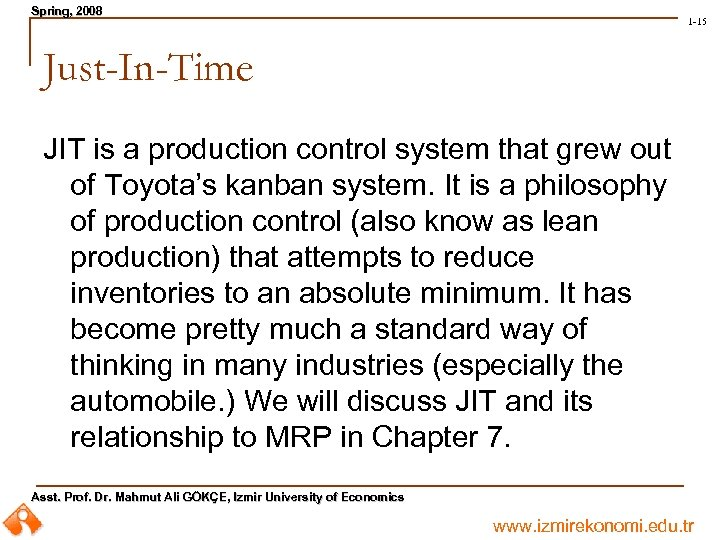 Spring, 2008 Spring, 1 -15 Just-In-Time JIT is a production control system that grew