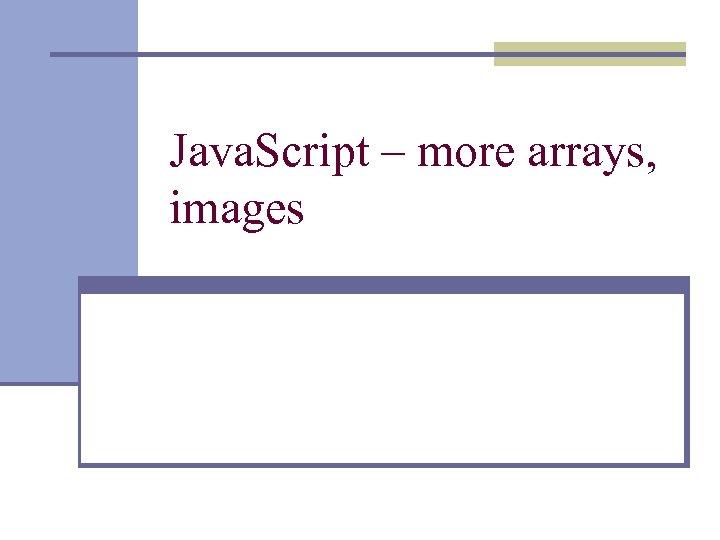 Java. Script – more arrays, images