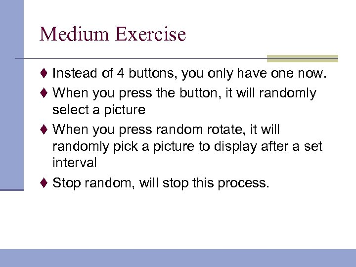 Medium Exercise t Instead of 4 buttons, you only have one now. t When