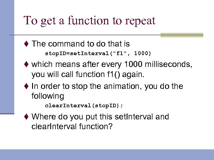 To get a function to repeat t The command to do that is stop.