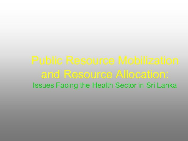 Public Resource Mobilization and Resource Allocation: Issues Facing the Health Sector in Sri Lanka