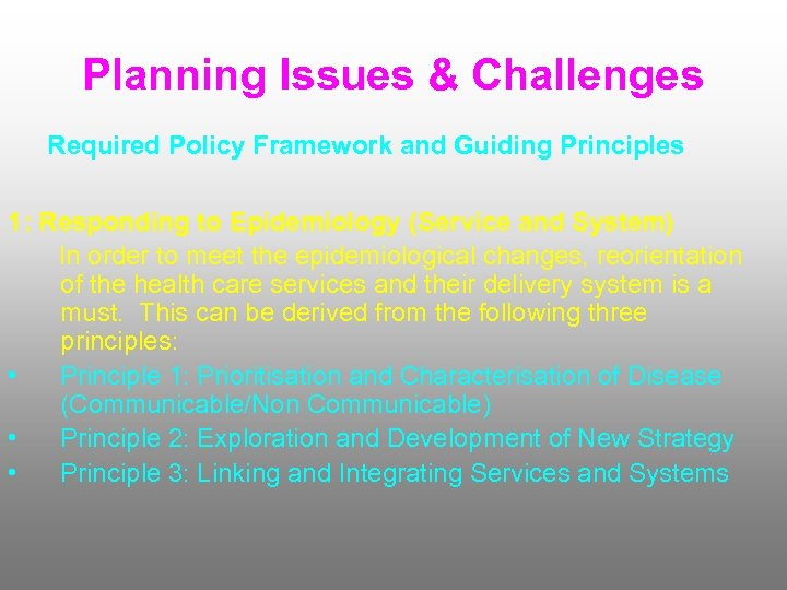 Planning Issues & Challenges Required Policy Framework and Guiding Principles 1: Responding to Epidemiology
