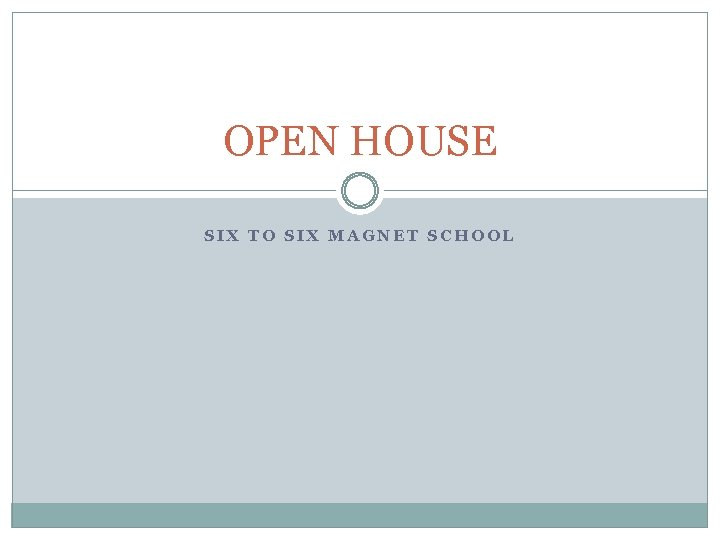 OPEN HOUSE SIX TO SIX MAGNET SCHOOL