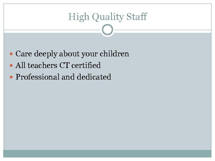 High Quality Staff Care deeply about your children All teachers CT certified Professional and
