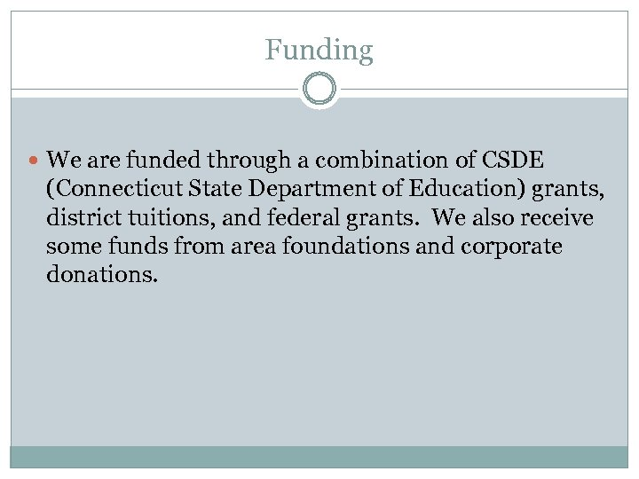 Funding We are funded through a combination of CSDE (Connecticut State Department of Education)