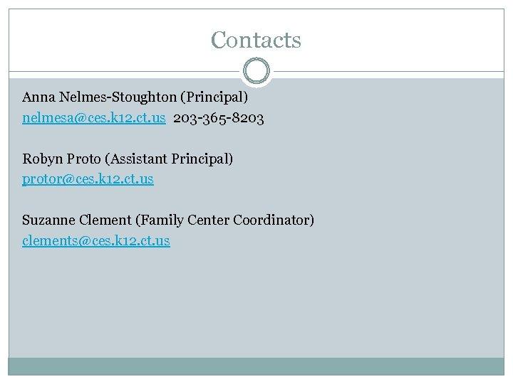 Contacts Anna Nelmes-Stoughton (Principal) nelmesa@ces. k 12. ct. us 203 -365 -8203 Robyn Proto