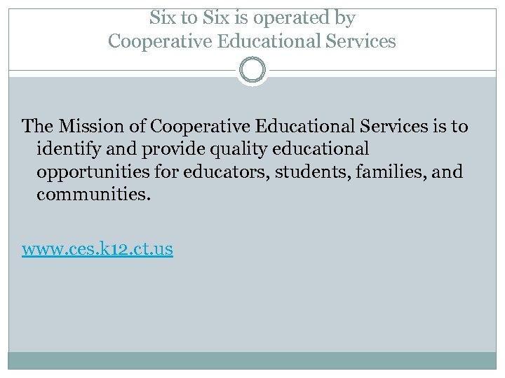 Six to Six is operated by Cooperative Educational Services The Mission of Cooperative Educational