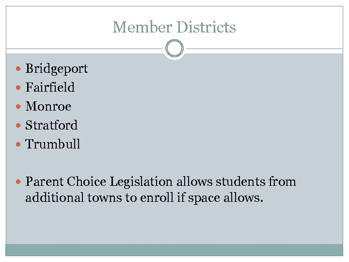 Member Districts Bridgeport Fairfield Monroe Stratford Trumbull Parent Choice Legislation allows students from additional