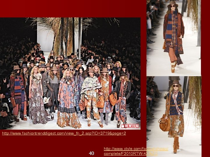 http: //www. fashiontrenddigest. com/view_fn_2. asp? ID=3719&page=2 40 http: //www. style. com/fashionshows/ complete/F 2010 RTW-KENZO