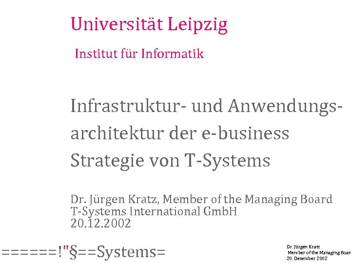 Universität Leipzig Institut für Informatik Infrastruktur- und Anwendungsarchitektur der e-business Strategie von T-Systems Dr.