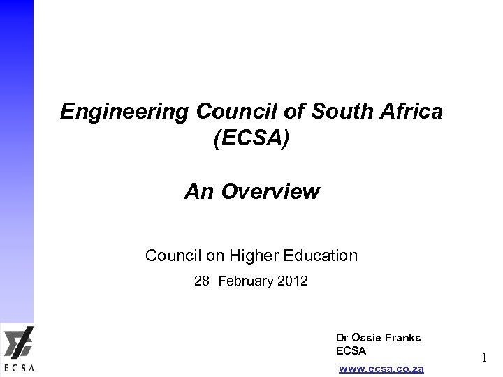 Engineering Council of South Africa (ECSA) An Overview Council on Higher Education 28 February