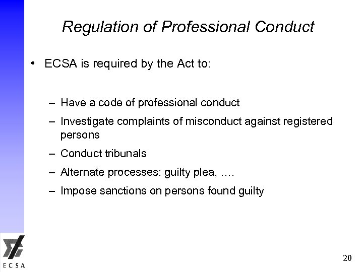 Regulation of Professional Conduct • ECSA is required by the Act to: – Have