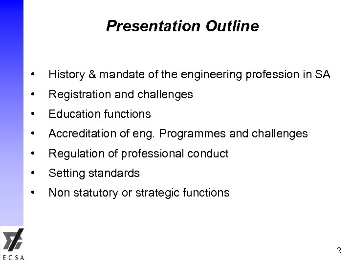 Presentation Outline • History & mandate of the engineering profession in SA • Registration