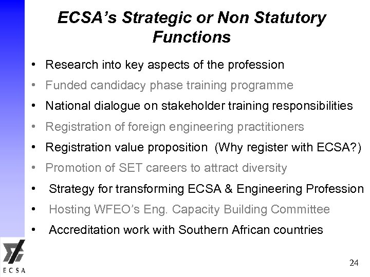 ECSA's Strategic or Non Statutory Functions • Research into key aspects of the profession