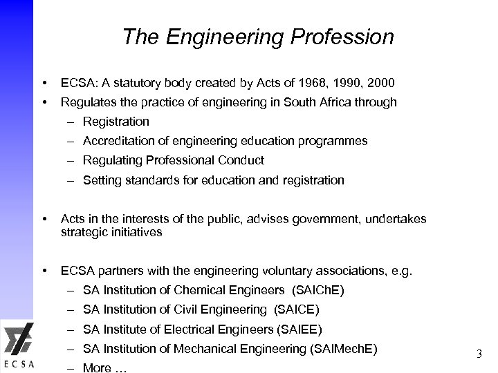 The Engineering Profession • ECSA: A statutory body created by Acts of 1968, 1990,