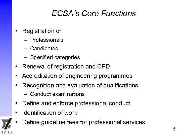 ECSA's Core Functions • Registration of – Professionals – Candidates – Specified categories •