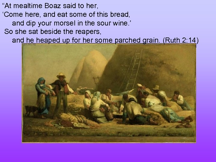 """""""At mealtime Boaz said to her, 'Come here, and eat some of this bread,"""