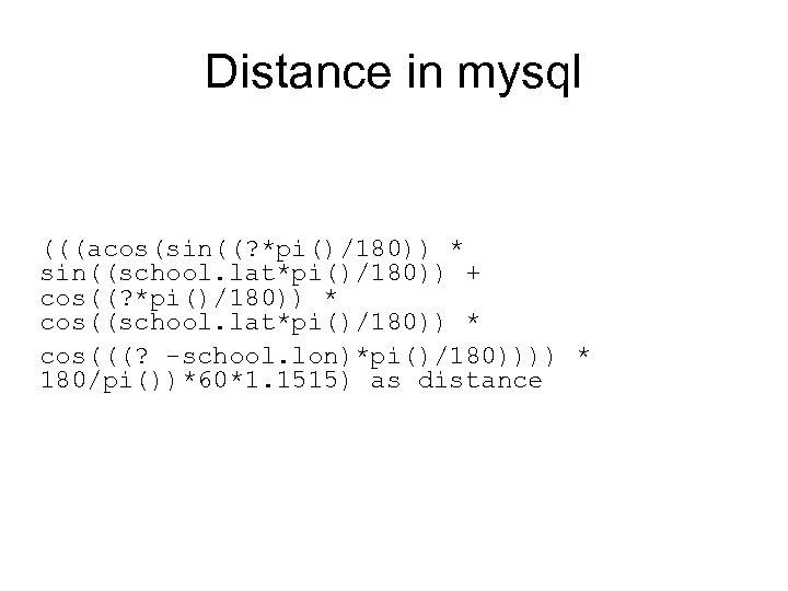 Distance in mysql (((acos(sin((? *pi()/180)) * sin((school. lat*pi()/180)) + cos((? *pi()/180)) * cos((school. lat*pi()/180))