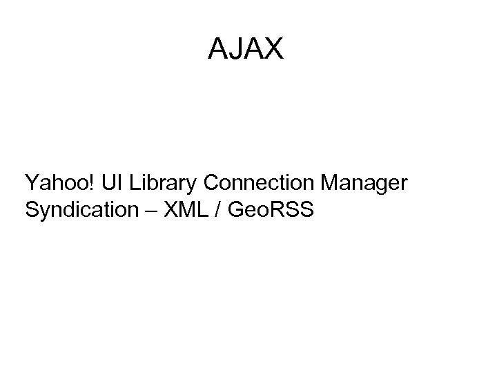AJAX Yahoo! UI Library Connection Manager Syndication – XML / Geo. RSS