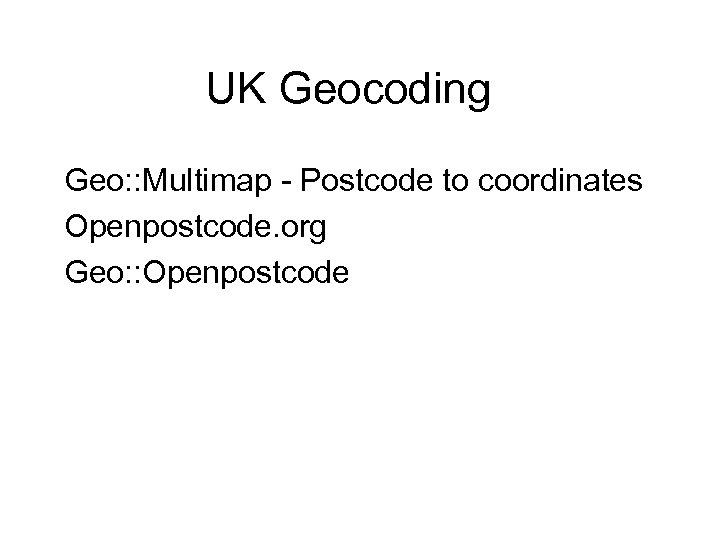 UK Geocoding Geo: : Multimap - Postcode to coordinates Openpostcode. org Geo: : Openpostcode