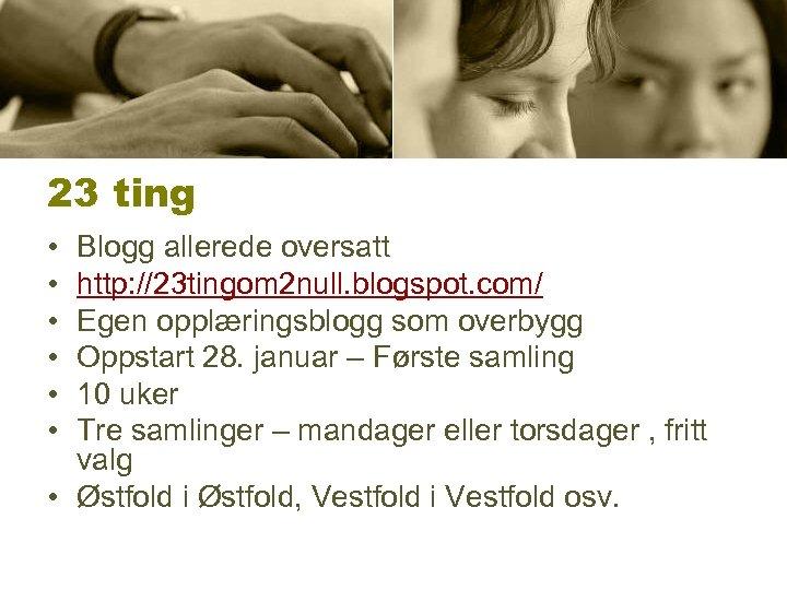 23 ting • • • Blogg allerede oversatt http: //23 tingom 2 null. blogspot.