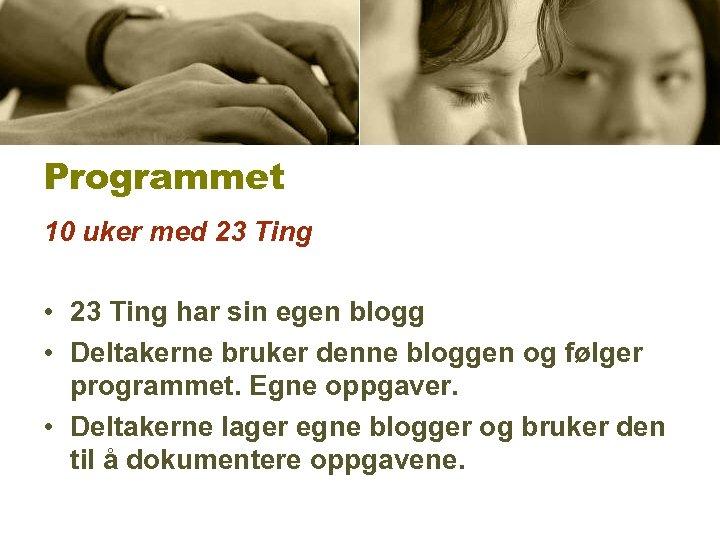 Programmet 10 uker med 23 Ting • 23 Ting har sin egen blogg •
