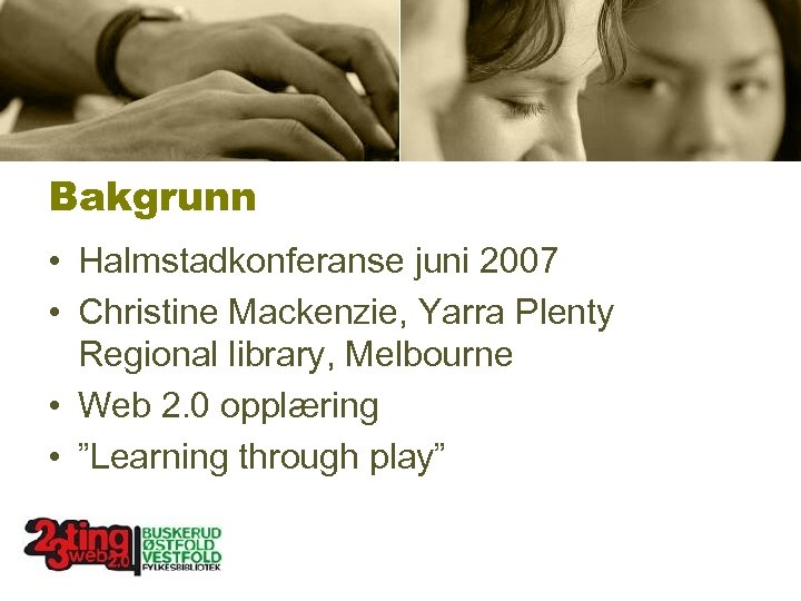 Bakgrunn • Halmstadkonferanse juni 2007 • Christine Mackenzie, Yarra Plenty Regional library, Melbourne •