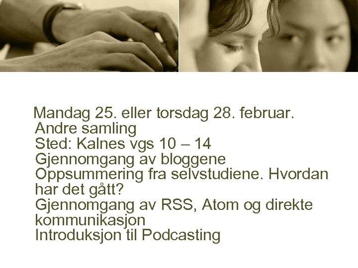 Mandag 25. eller torsdag 28. februar. Andre samling Sted: Kalnes vgs 10 – 14