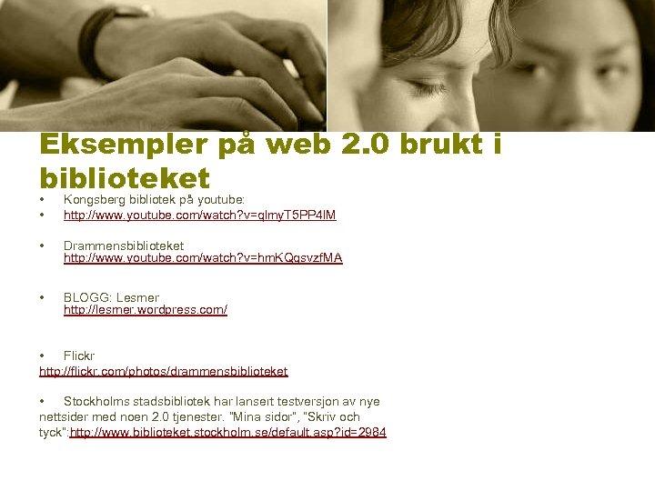 Eksempler på web 2. 0 brukt i biblioteket • • Kongsberg bibliotek på youtube: