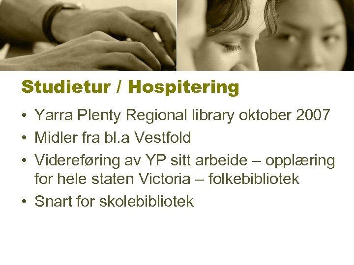 Studietur / Hospitering • Yarra Plenty Regional library oktober 2007 • Midler fra bl.