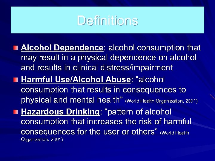 Definitions Alcohol Dependence: alcohol consumption that may result in a physical dependence on alcohol