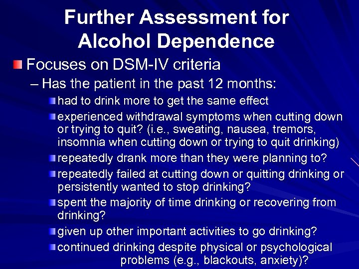 Further Assessment for Alcohol Dependence Focuses on DSM-IV criteria – Has the patient in