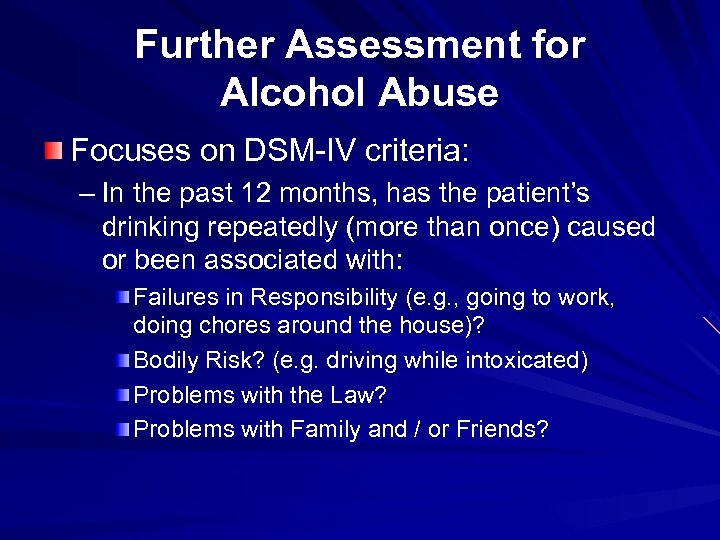 Further Assessment for Alcohol Abuse Focuses on DSM-IV criteria: – In the past 12